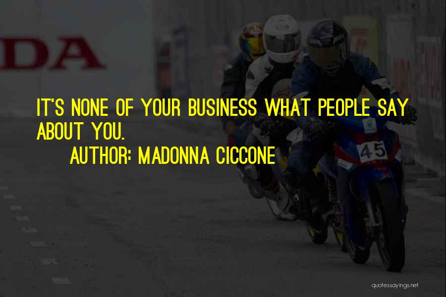 None Of Your Business Quotes By Madonna Ciccone