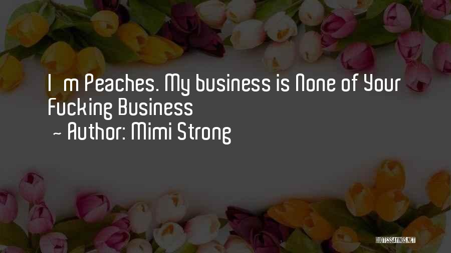 None Of Your Business Quotes By Mimi Strong