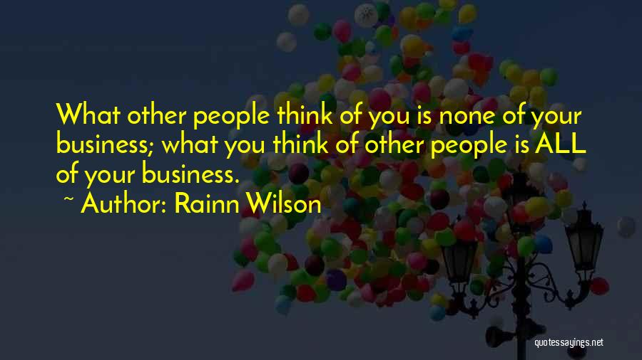 None Of Your Business Quotes By Rainn Wilson