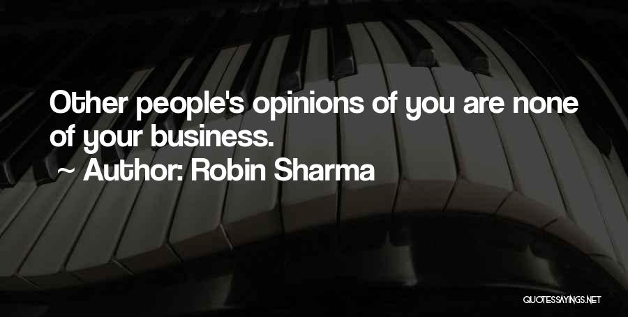 None Of Your Business Quotes By Robin Sharma