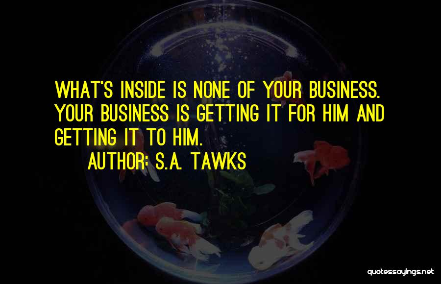 None Of Your Business Quotes By S.A. Tawks