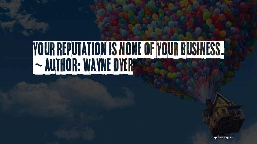 None Of Your Business Quotes By Wayne Dyer
