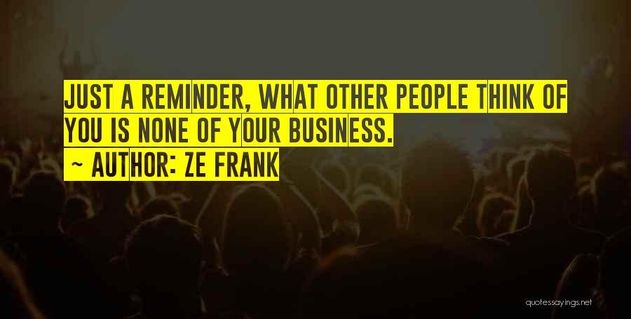 None Of Your Business Quotes By Ze Frank
