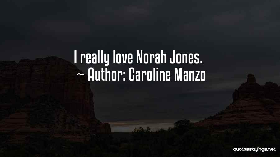 Norah Jones Love Quotes By Caroline Manzo