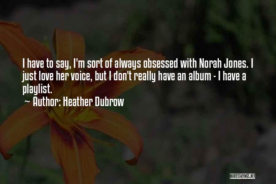 Norah Jones Love Quotes By Heather Dubrow
