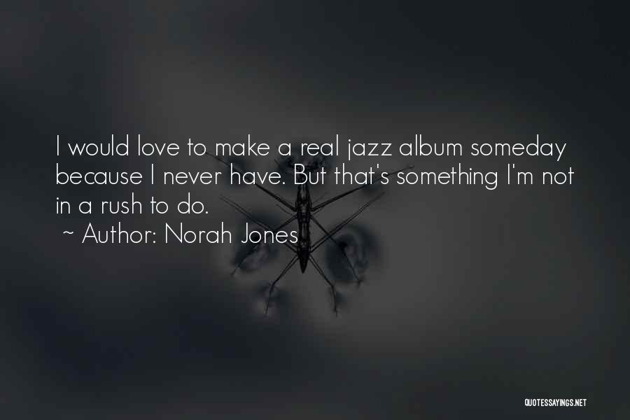 Norah Jones Love Quotes By Norah Jones
