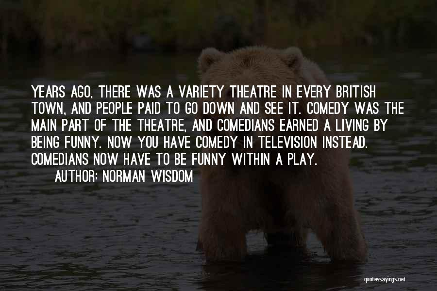 Norman Wisdom Funny Quotes By Norman Wisdom