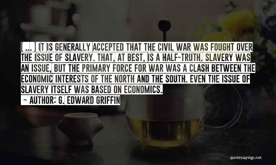 North And South Civil War Quotes By G. Edward Griffin