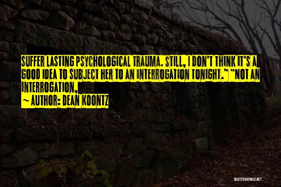 Not A Good Idea Quotes By Dean Koontz
