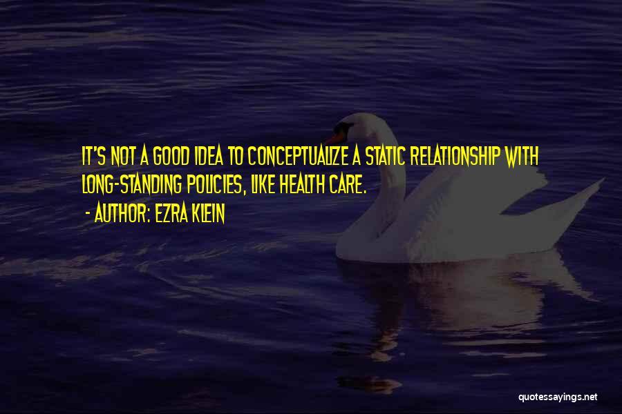 Not A Good Idea Quotes By Ezra Klein