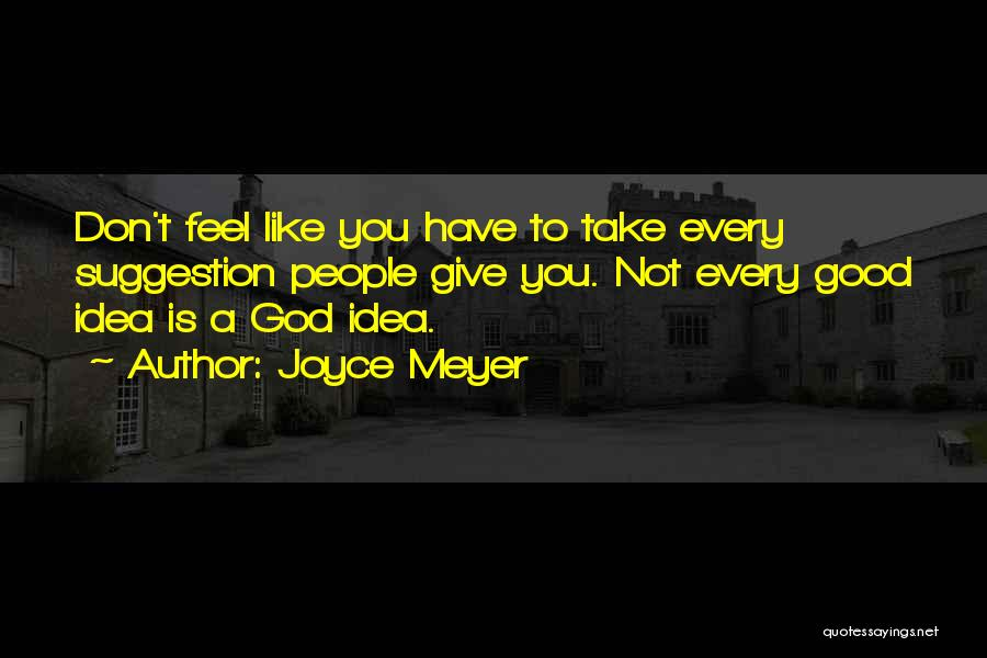 Not A Good Idea Quotes By Joyce Meyer