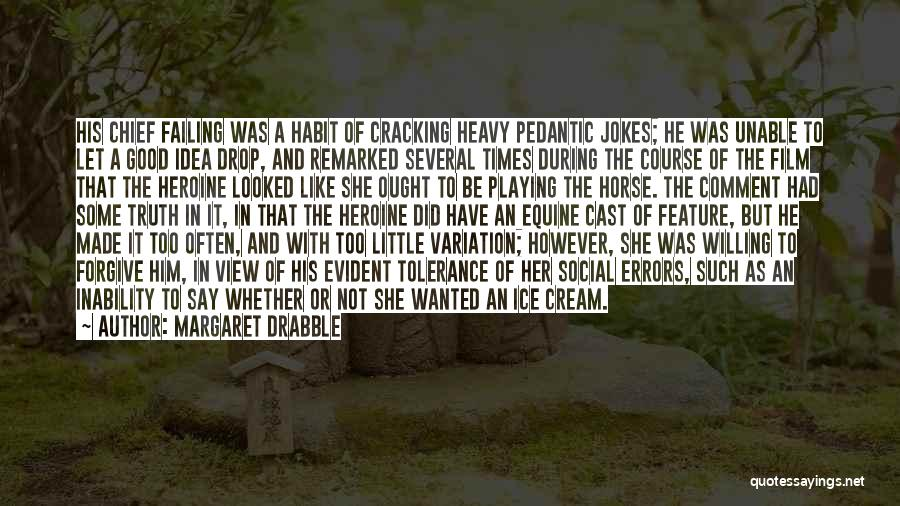 Not A Good Idea Quotes By Margaret Drabble