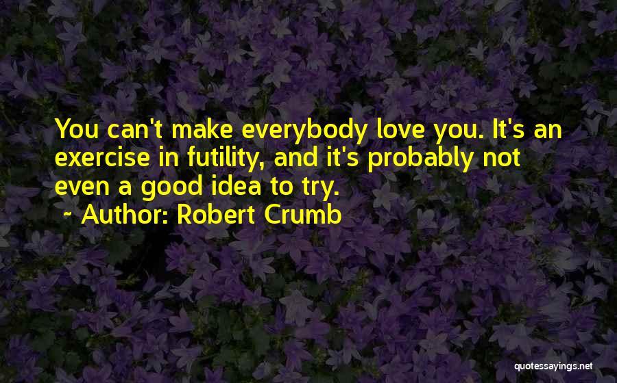 Not A Good Idea Quotes By Robert Crumb