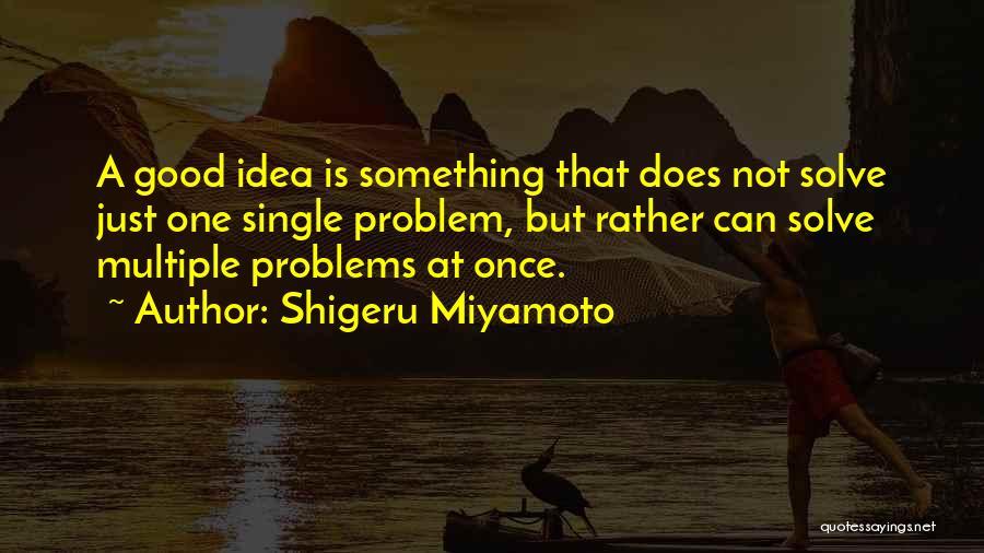 Not A Good Idea Quotes By Shigeru Miyamoto