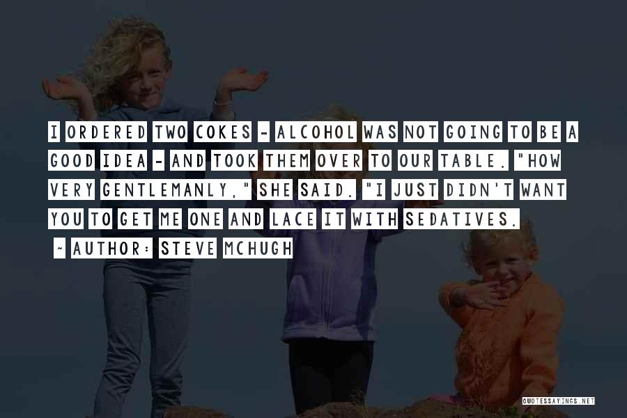 Not A Good Idea Quotes By Steve McHugh