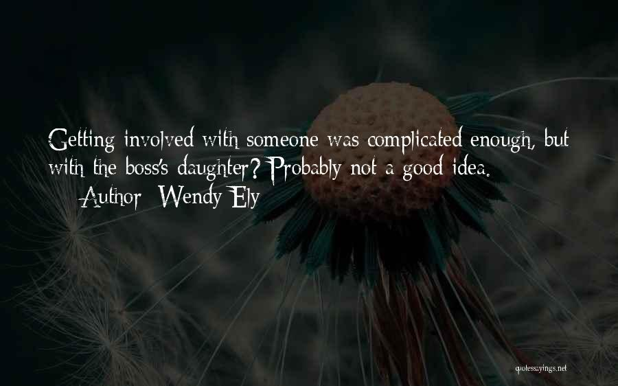 Not A Good Idea Quotes By Wendy Ely