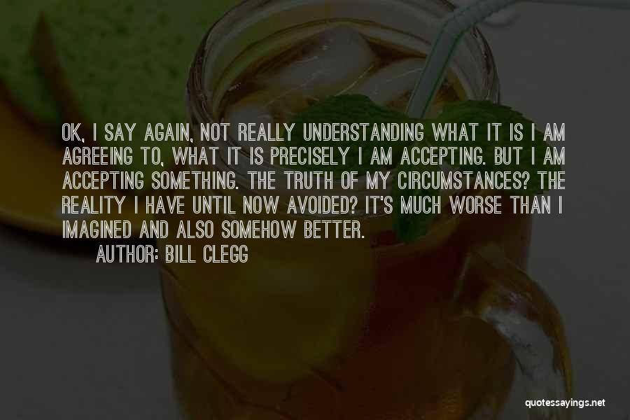 Not Accepting Reality Quotes By Bill Clegg