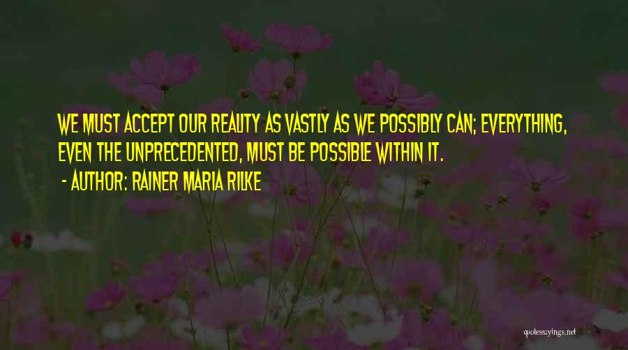 Not Accepting Reality Quotes By Rainer Maria Rilke