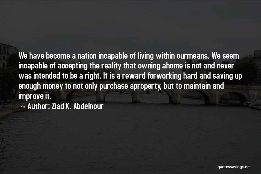 Not Accepting Reality Quotes By Ziad K. Abdelnour