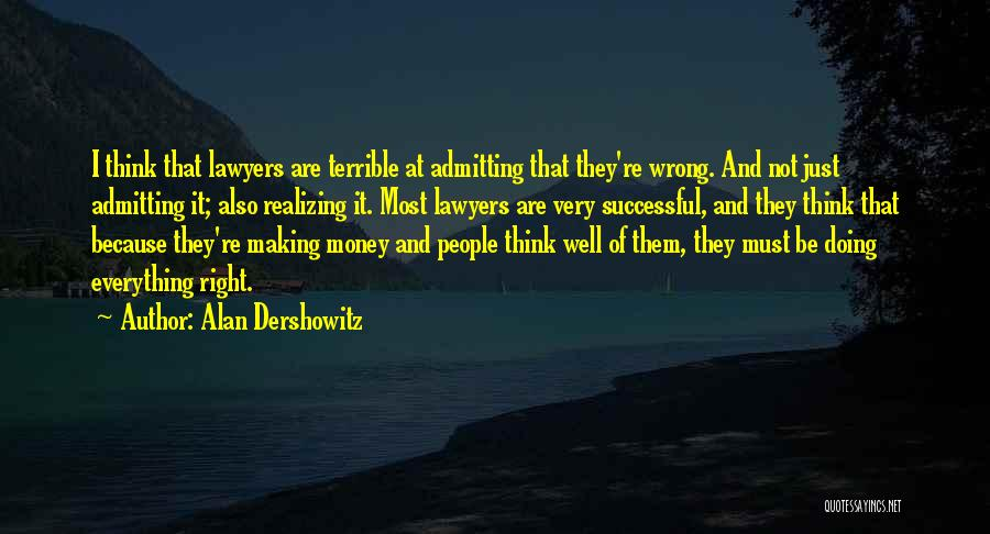 Not Admitting Your Wrong Quotes By Alan Dershowitz