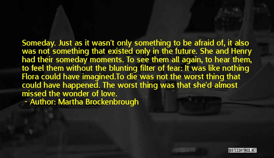 Not Afraid To Love Again Quotes By Martha Brockenbrough