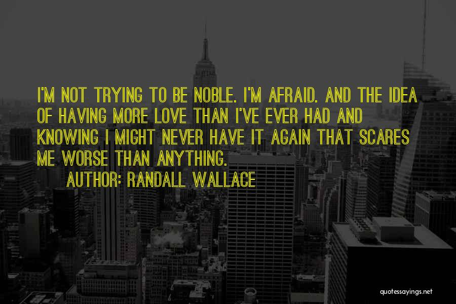 Not Afraid To Love Again Quotes By Randall Wallace