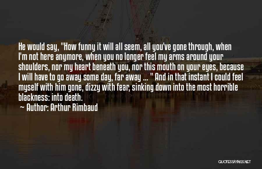 Not Anymore Quotes By Arthur Rimbaud