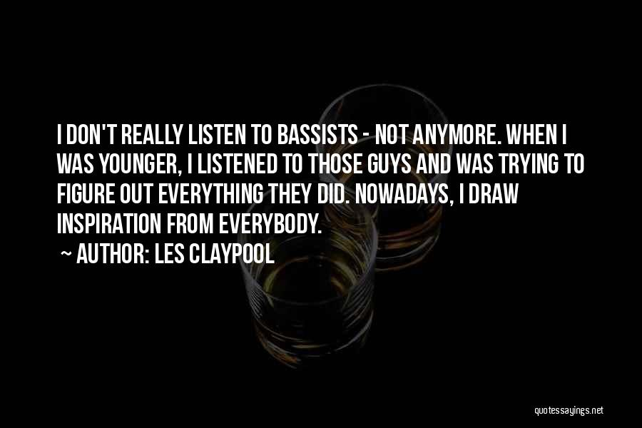Not Anymore Quotes By Les Claypool