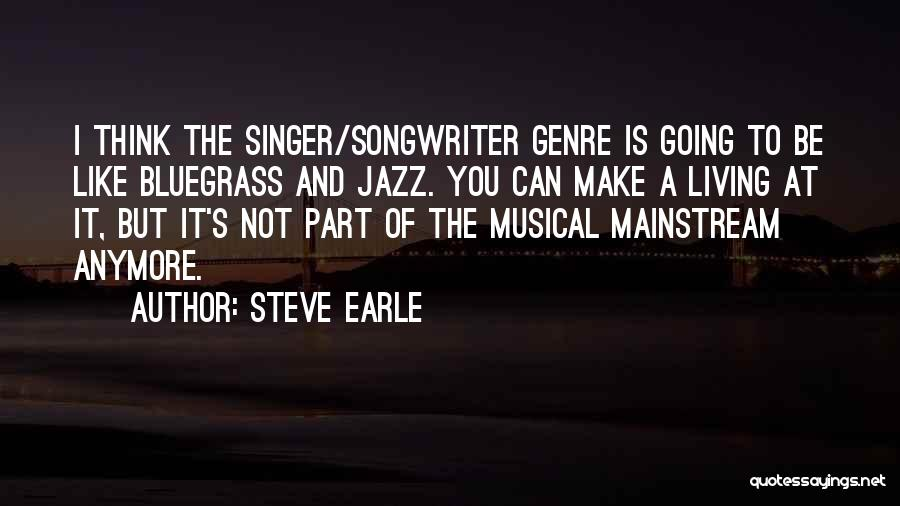 Not Anymore Quotes By Steve Earle