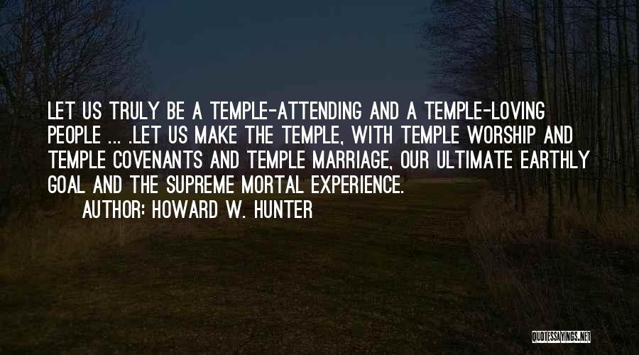 Not Attending Marriage Quotes By Howard W. Hunter