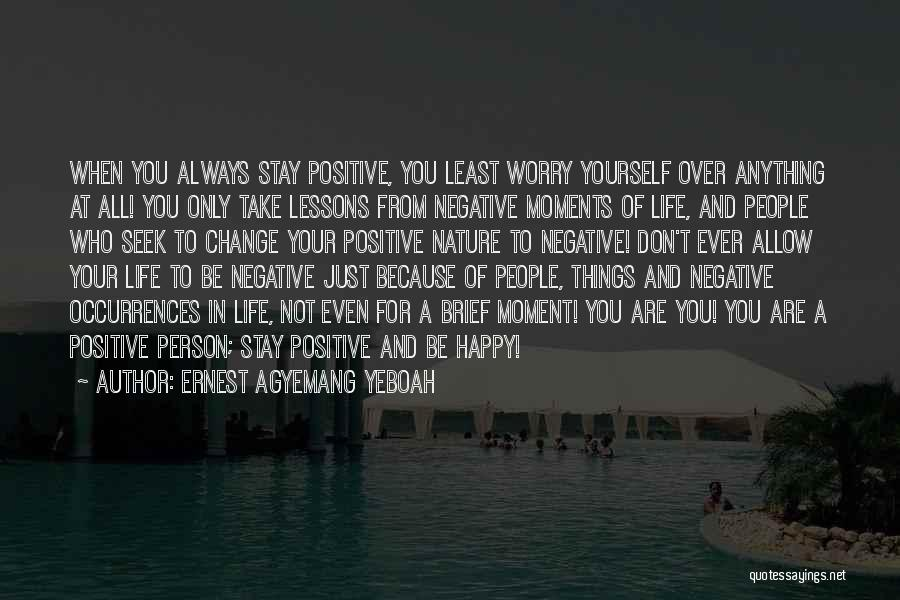Not Be Happy Quotes By Ernest Agyemang Yeboah