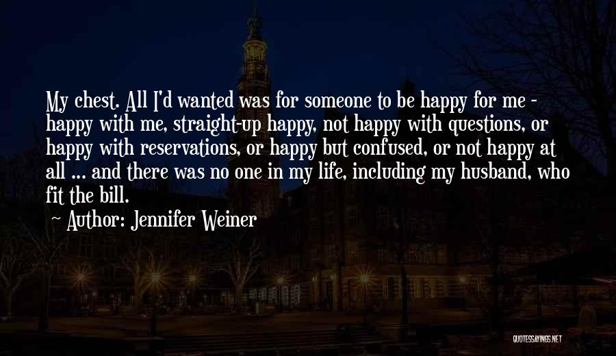 Not Be Happy Quotes By Jennifer Weiner