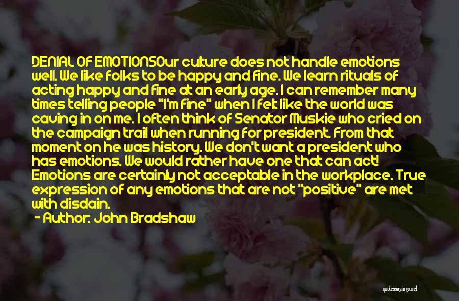 Not Be Happy Quotes By John Bradshaw