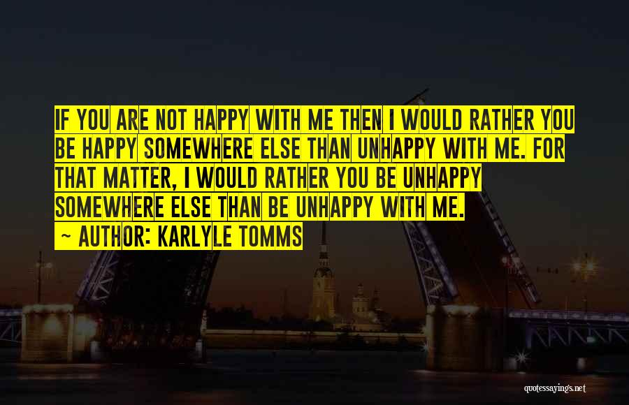 Not Be Happy Quotes By Karlyle Tomms