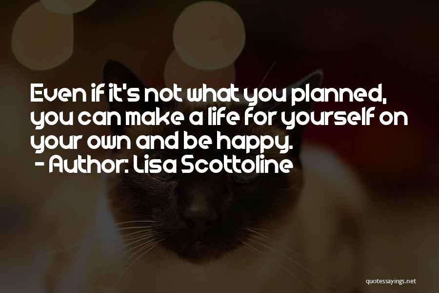 Not Be Happy Quotes By Lisa Scottoline