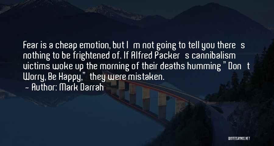 Not Be Happy Quotes By Mark Darrah