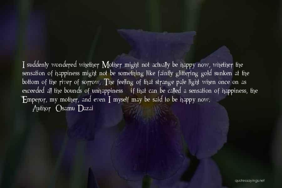 Not Be Happy Quotes By Osamu Dazai