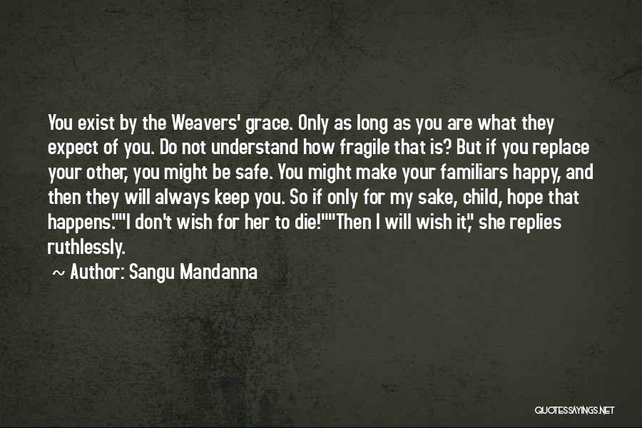 Not Be Happy Quotes By Sangu Mandanna
