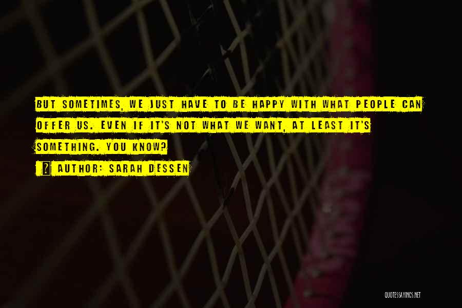 Not Be Happy Quotes By Sarah Dessen