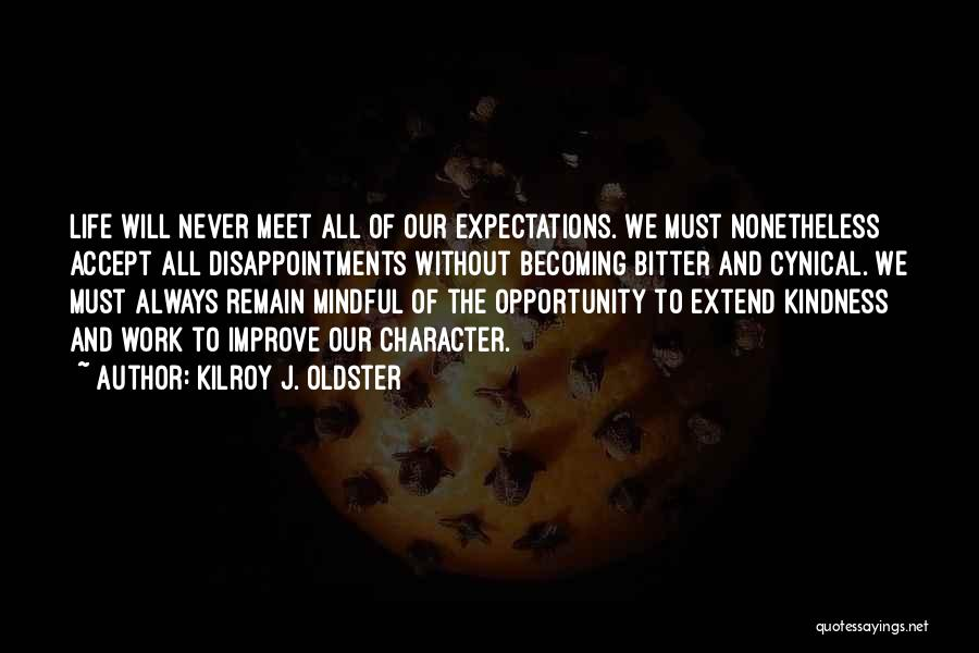 Not Becoming Cynical Quotes By Kilroy J. Oldster