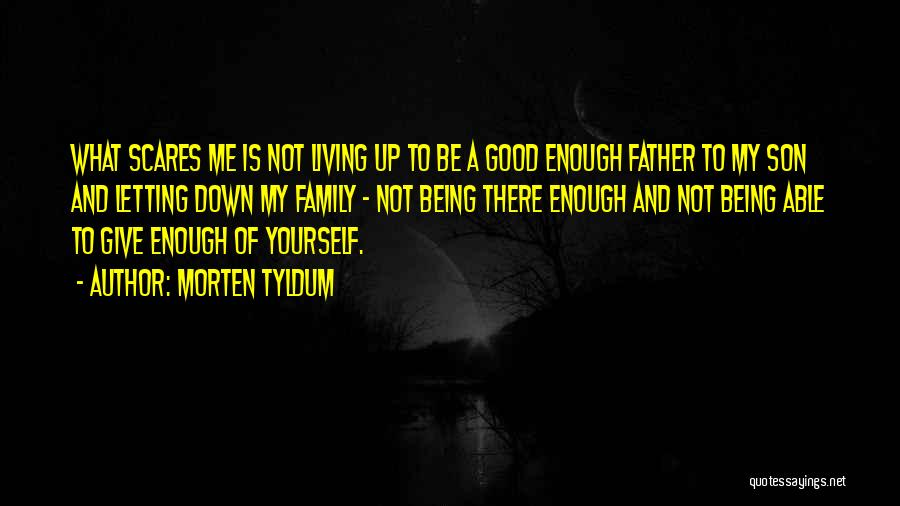 Not Being A Good Father Quotes By Morten Tyldum