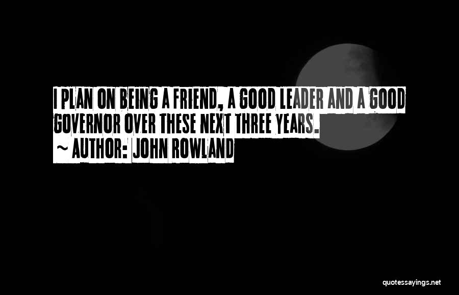 Not Being A Good Leader Quotes By John Rowland