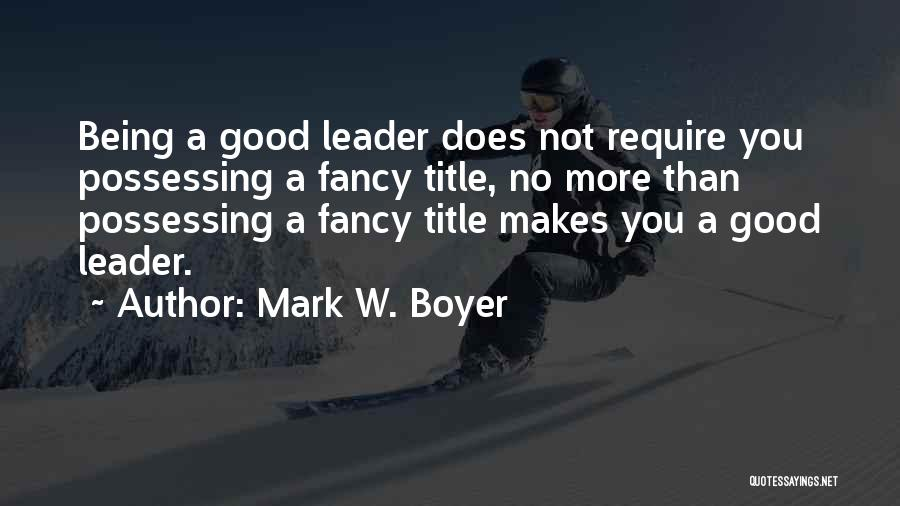 Not Being A Good Leader Quotes By Mark W. Boyer