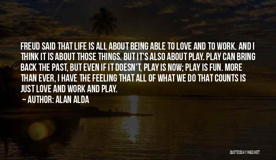 Not Being Able To Do What You Want Quotes By Alan Alda