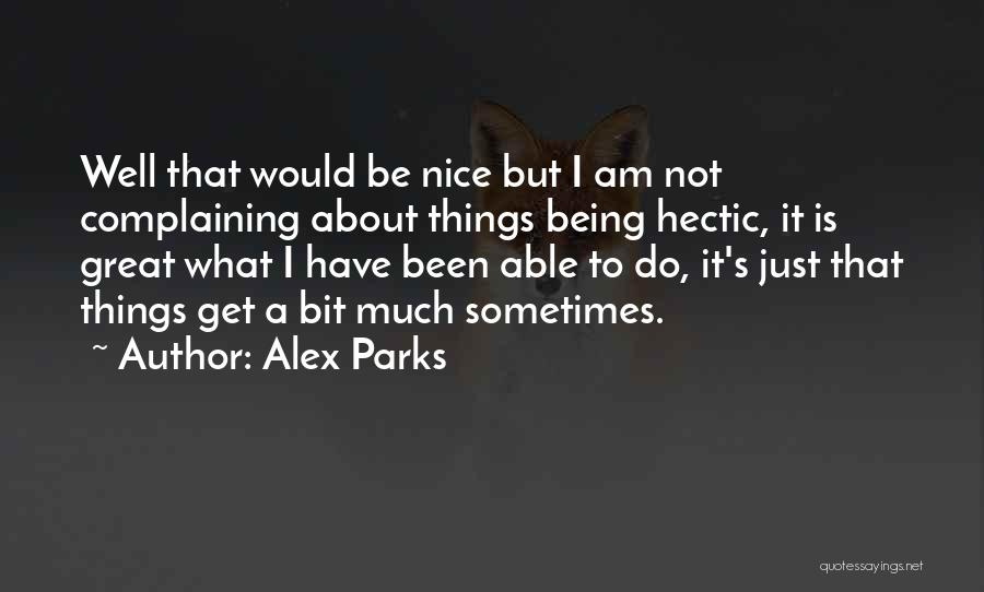 Not Being Able To Do What You Want Quotes By Alex Parks
