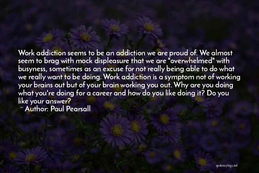 Not Being Able To Do What You Want Quotes By Paul Pearsall