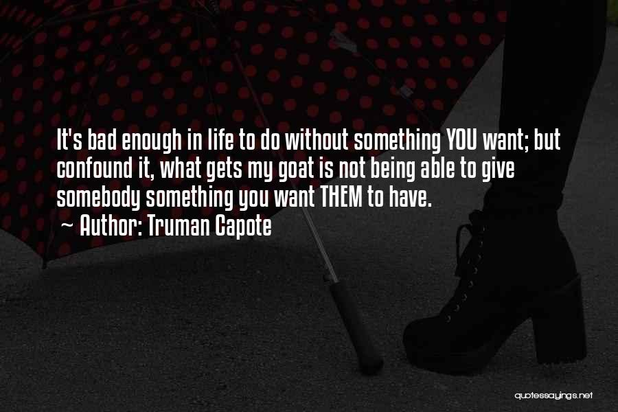 Not Being Able To Do What You Want Quotes By Truman Capote