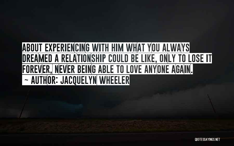 Not Being Able To Love Again Quotes By Jacquelyn Wheeler