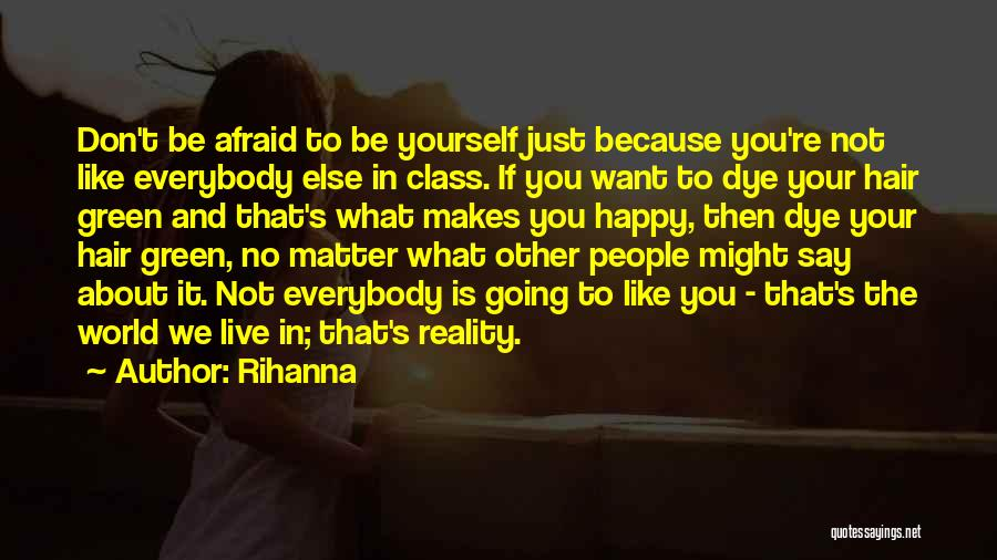 Not Being Afraid To Be Yourself Quotes By Rihanna