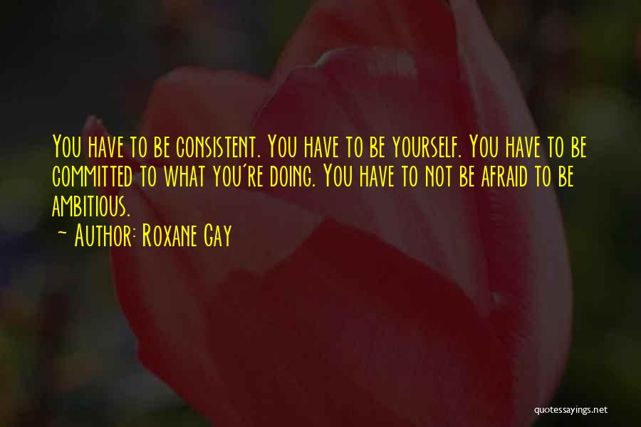 Not Being Afraid To Be Yourself Quotes By Roxane Gay